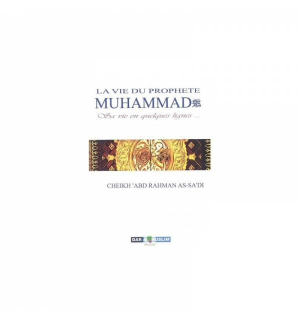 LA VIE DU PROPHÈTE MUHAMMAD (Sa vie en quelques lignes...) As-Sa'di