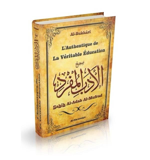 L'Authentique de la La Véritable Education - Sahîh Al-Adab Al-Mufrad (Bilingue français/arabe)