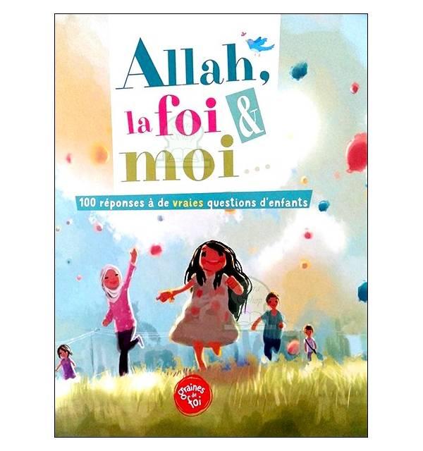 Allah, la foi et moi : 100 réponses à de vraies questions d'enfants