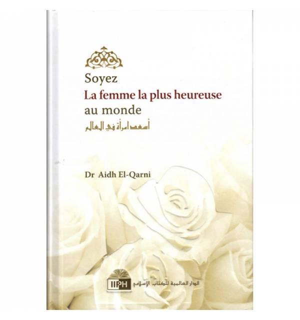Soyez La Femme La Plus Heureuse Du Monde, De Aidh El-Qarni